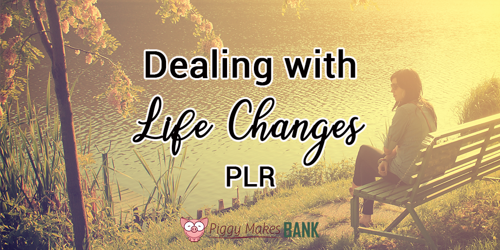 Dealing with Life Changes PLR