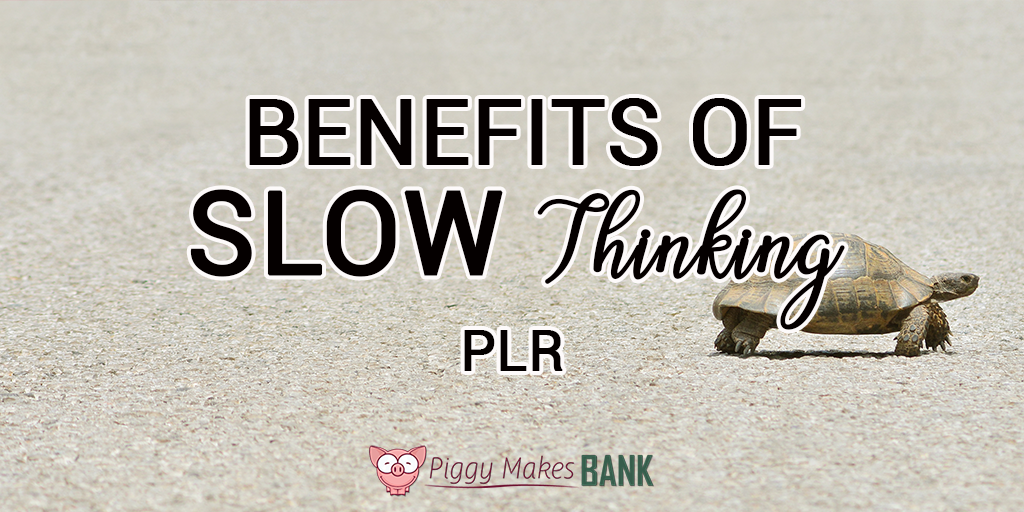 Benefits of Slow Thinking