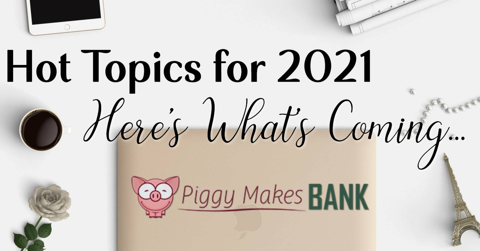 Piggy Makes Bank Planned Topics for 2021